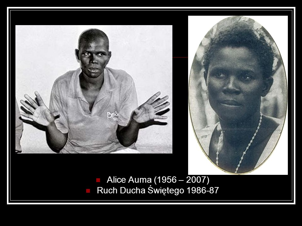 Alice Auma (1956 – 2007) Ruch Ducha Świętego 1986-87
