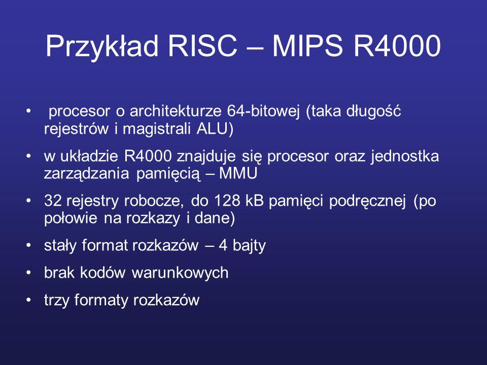 Przykład RISC – MIPS R4000 procesor o architekturze 64-bitowej (taka długość rejestrów i magistrali ALU)