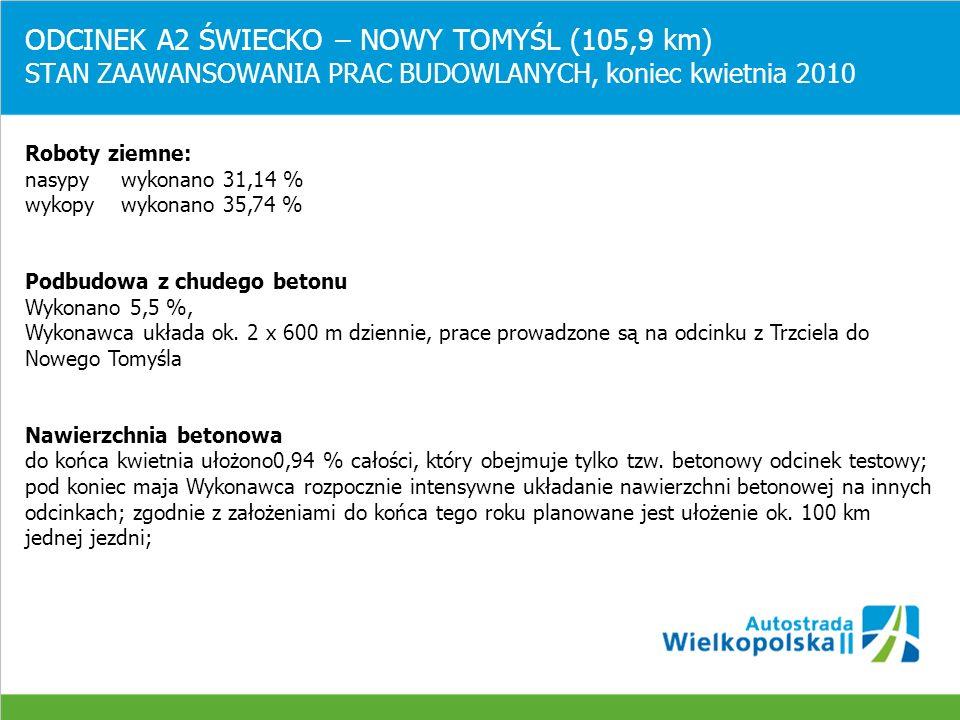 ODCINEK A2 ŚWIECKO – NOWY TOMYŚL (105,9 km) STAN ZAAWANSOWANIA PRAC BUDOWLANYCH, koniec kwietnia 2010