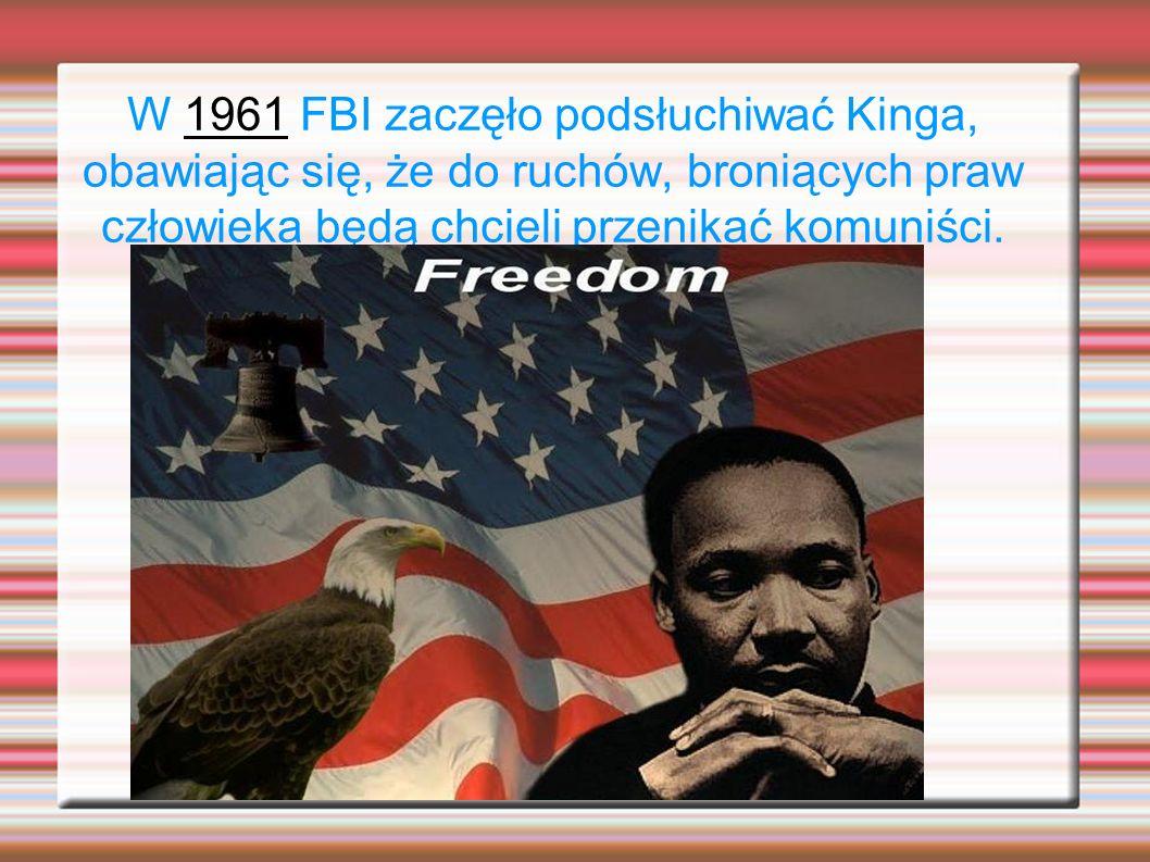 W 1961 FBI zaczęło podsłuchiwać Kinga, obawiając się, że do ruchów, broniących praw człowieka będą chcieli przenikać komuniści.