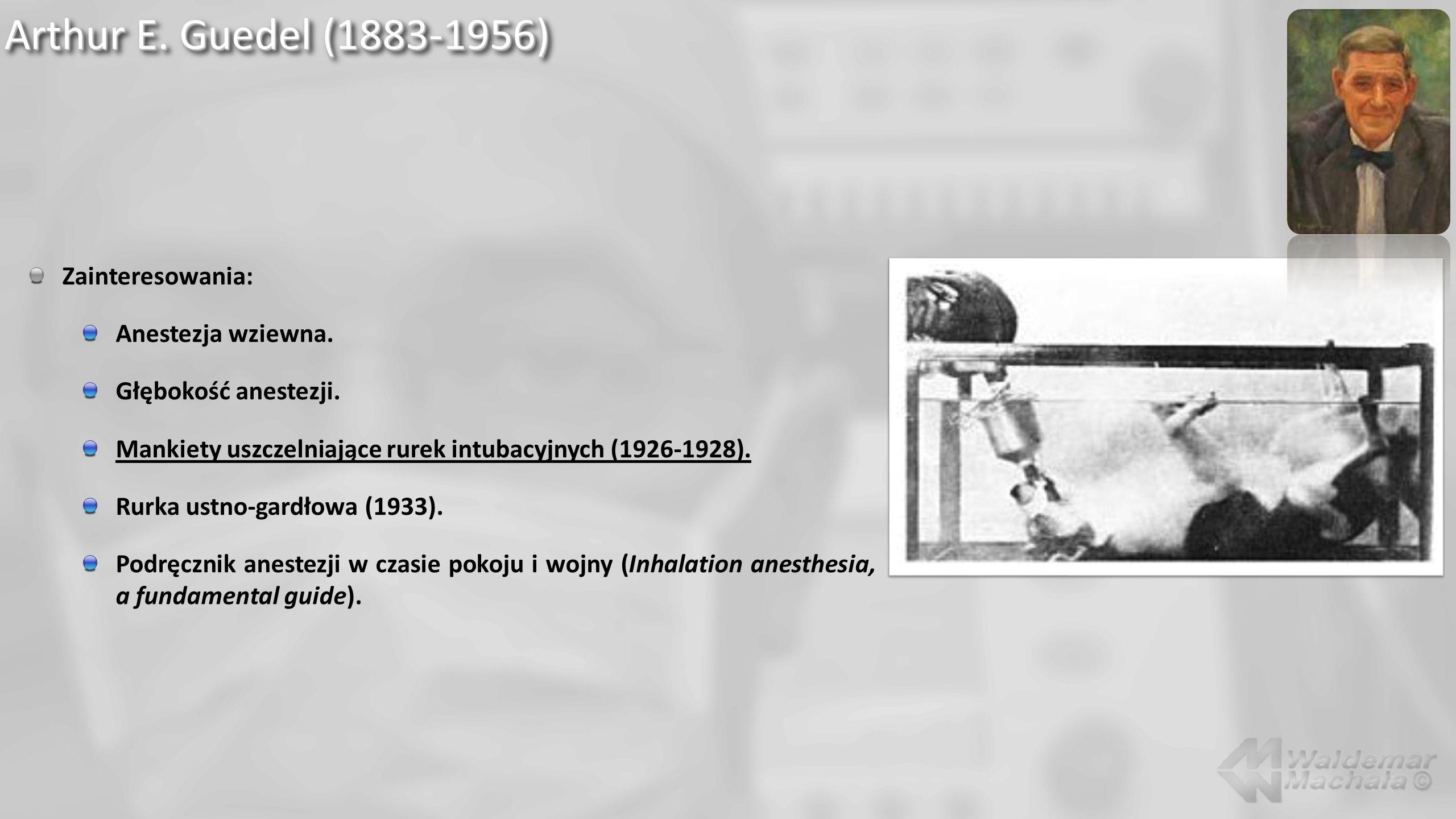 Arthur E. Guedel (1883-1956) Zainteresowania: Anestezja wziewna.