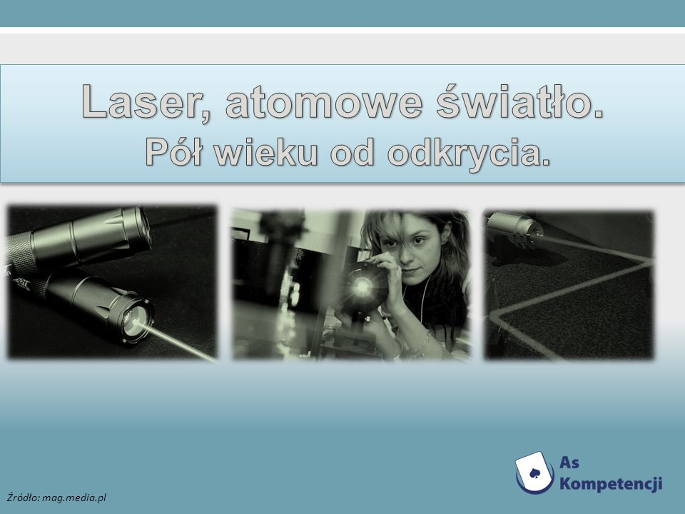 Laser, atomowe światło. Pół wieku od odkrycia. Źródło: mag.media.pl