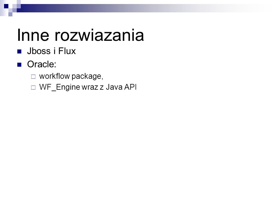 Inne rozwiazania Jboss i Flux Oracle: workflow package,
