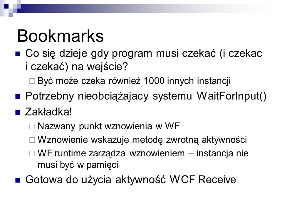 Bookmarks Co się dzieje gdy program musi czekać (i czekac i czekać) na wejście Być może czeka również 1000 innych instancji.
