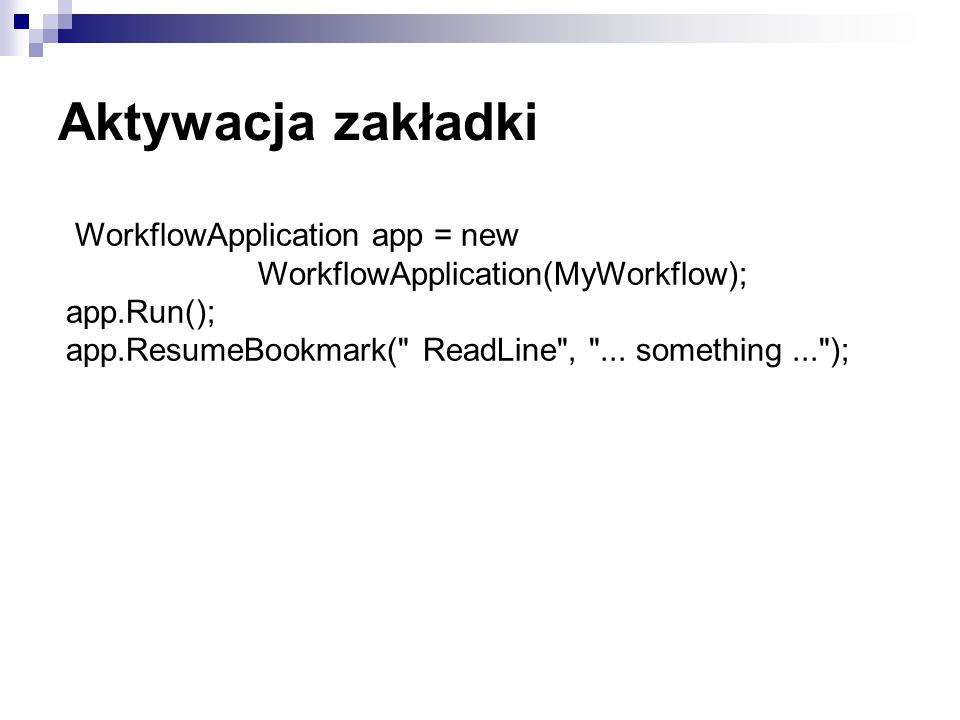 Aktywacja zakładki WorkflowApplication app = new WorkflowApplication(MyWorkflow); app.Run();