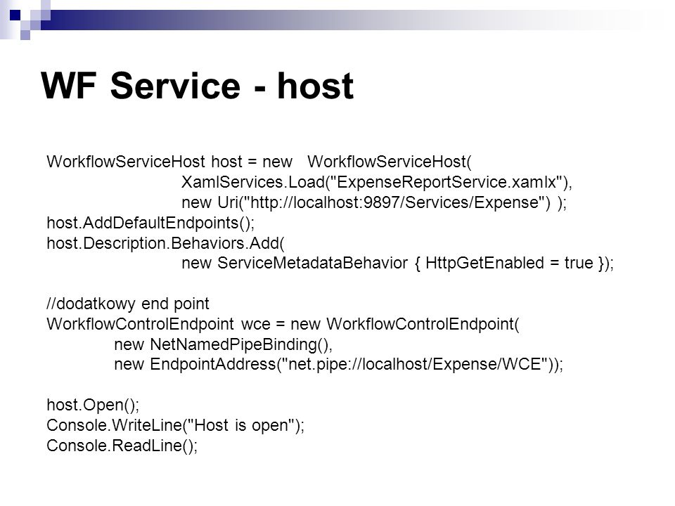 WF Service - host WorkflowServiceHost host = new WorkflowServiceHost( XamlServices.Load( ExpenseReportService.xamlx ),