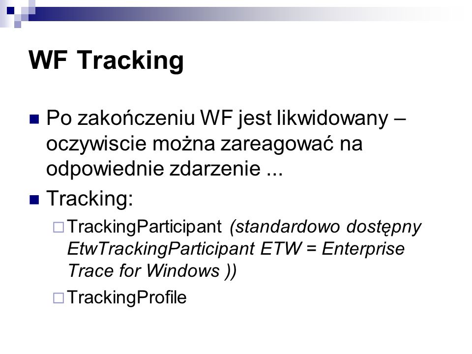 WF Tracking Po zakończeniu WF jest likwidowany – oczywiscie można zareagować na odpowiednie zdarzenie ...