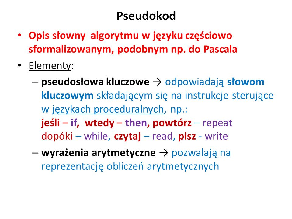 PseudokodOpis słowny algorytmu w języku częściowo sformalizowanym, podobnym np. do Pascala. Elementy:
