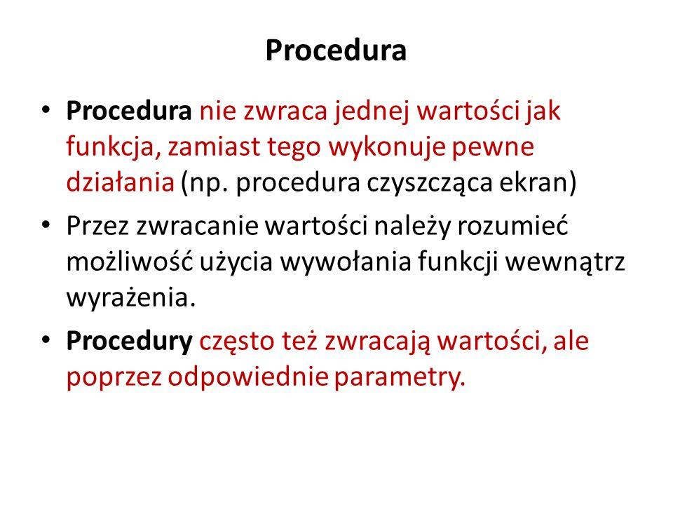 ProceduraProcedura nie zwraca jednej wartości jak funkcja, zamiast tego wykonuje pewne działania (np. procedura czyszcząca ekran)