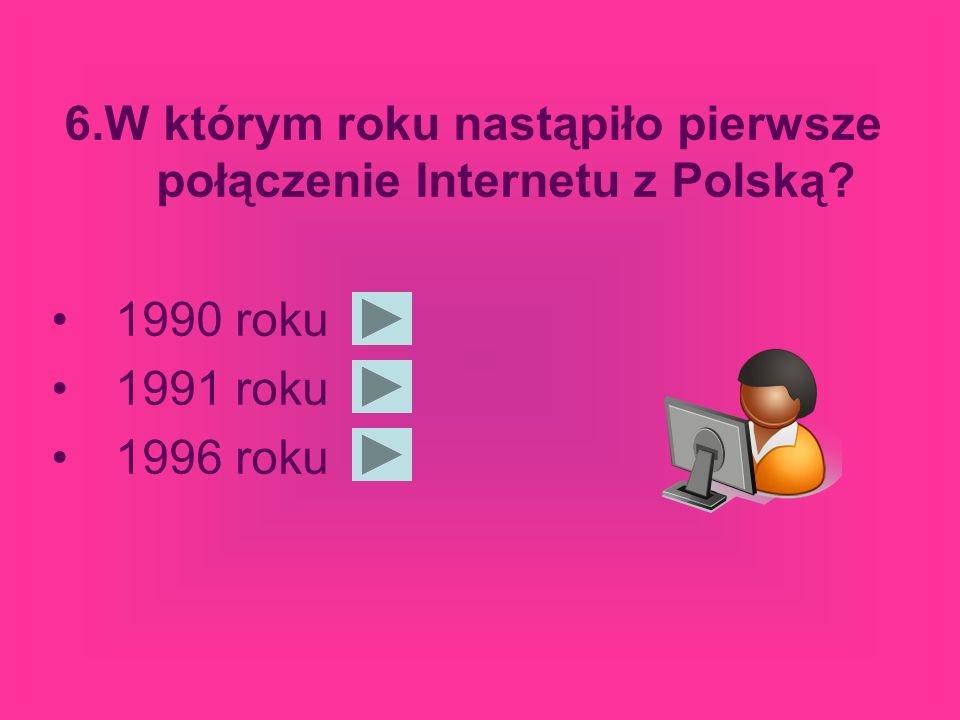 6.W którym roku nastąpiło pierwsze połączenie Internetu z Polską