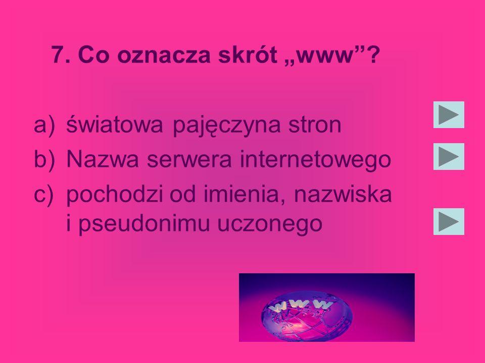 """7. Co oznacza skrót """"www . światowa pajęczyna stron."""