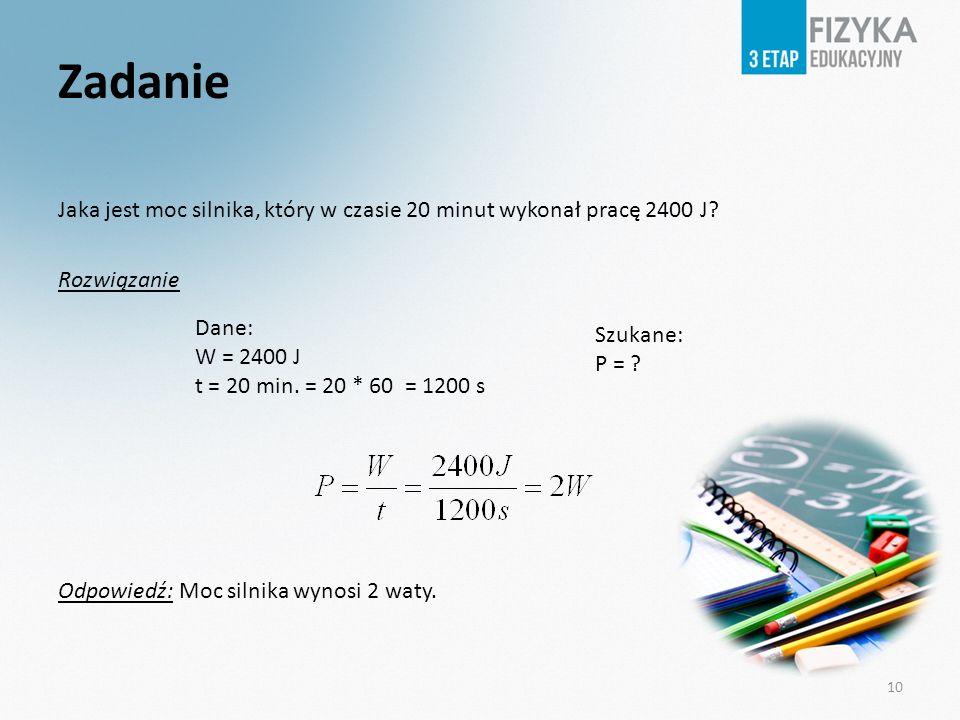 Zadanie Jaka jest moc silnika, który w czasie 20 minut wykonał pracę 2400 J Rozwiązanie Odpowiedź: Moc silnika wynosi 2 waty.