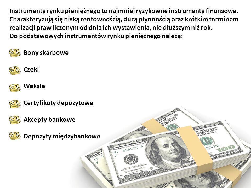 Instrumenty rynku pieniężnego to najmniej ryzykowne instrumenty finansowe. Charakteryzują się niską rentownością, dużą płynnością oraz krótkim terminem realizacji praw liczonym od dnia ich wystawienia, nie dłuższym niż rok.