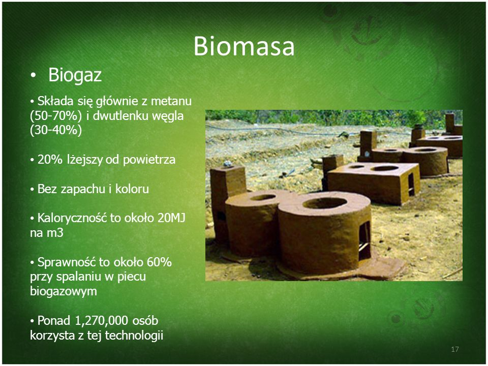 Biomasa Biogaz. Składa się głównie z metanu (50-70%) i dwutlenku węgla (30-40%) 20% lżejszy od powietrza.