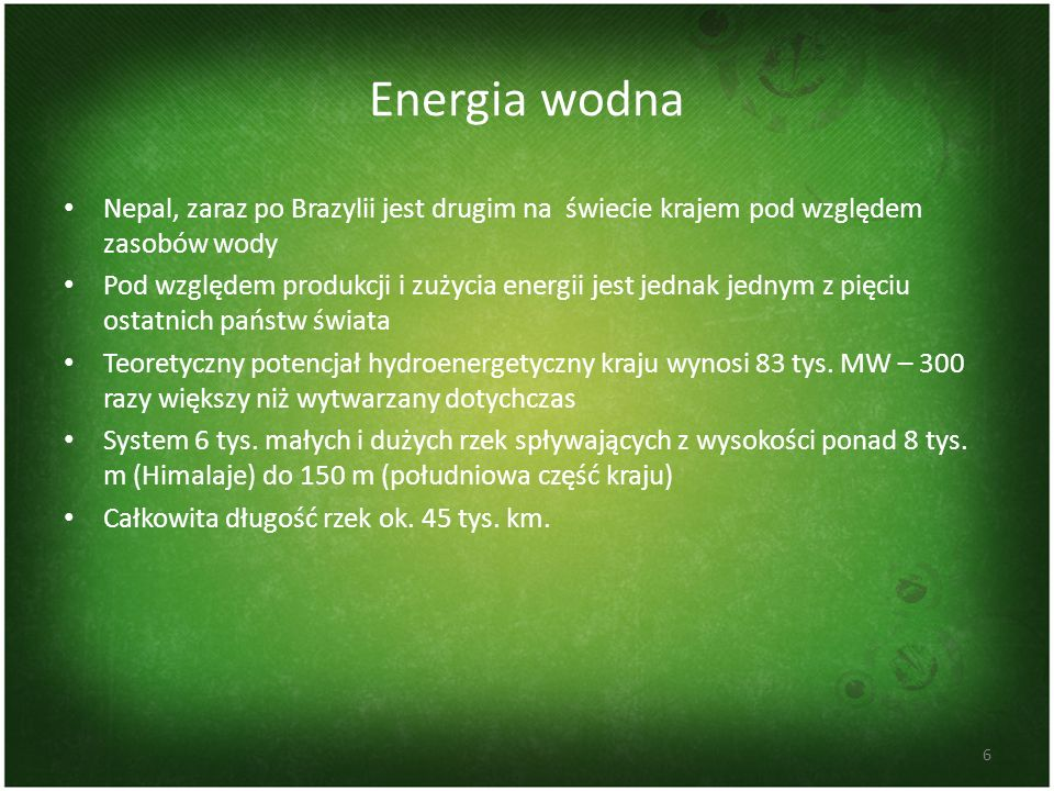 Energia wodnaNepal, zaraz po Brazylii jest drugim na świecie krajem pod względem zasobów wody.