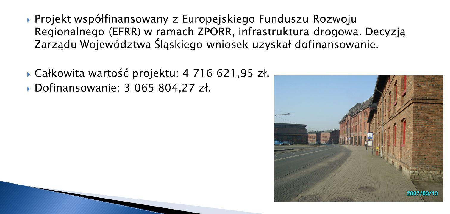 Projekt współfinansowany z Europejskiego Funduszu Rozwoju Regionalnego (EFRR) w ramach ZPORR, infrastruktura drogowa. Decyzją Zarządu Województwa Śląskiego wniosek uzyskał dofinansowanie.
