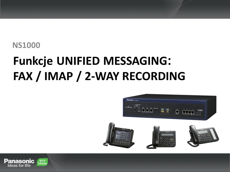 Funkcje UNIFIED MESSAGING: FAX / IMAP / 2-WAY RECORDING