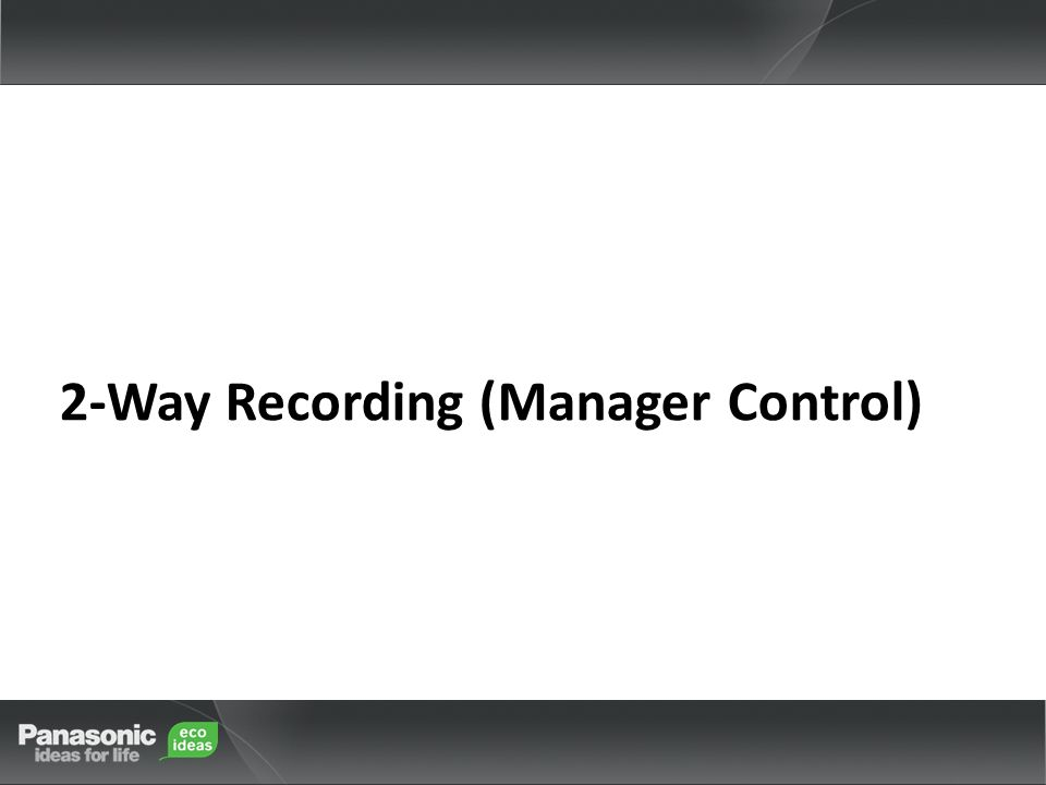 2-Way Recording (Manager Control)