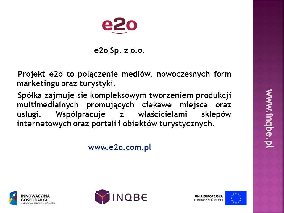 e2o Sp. z o.o. Projekt e2o to połączenie mediów, nowoczesnych form marketingu oraz turystyki.