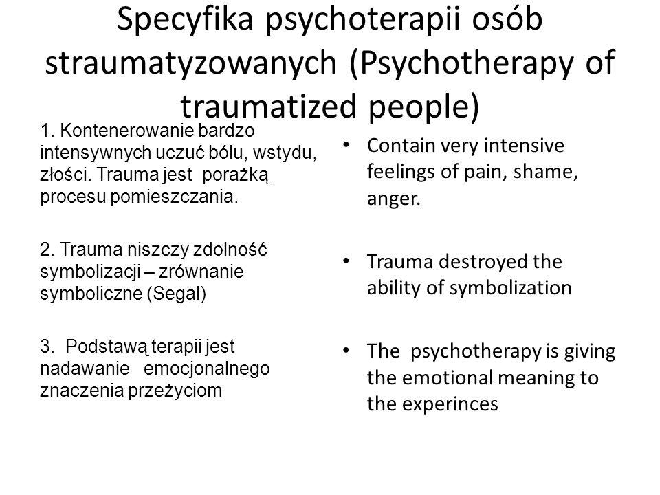 Specyfika psychoterapii osób straumatyzowanych (Psychotherapy of traumatized people)
