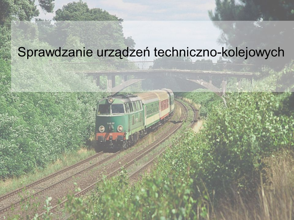 Sprawdzanie urządzeń techniczno-kolejowych