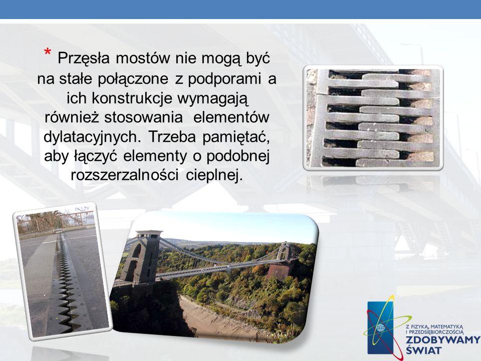 * Przęsła mostów nie mogą być na stałe połączone z podporami a ich konstrukcje wymagają również stosowania elementów dylatacyjnych.