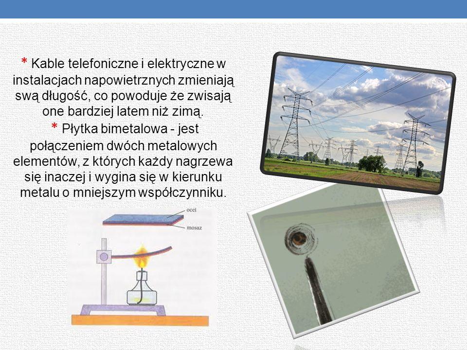* Kable telefoniczne i elektryczne w instalacjach napowietrznych zmieniają swą długość, co powoduje że zwisają one bardziej latem niż zimą.