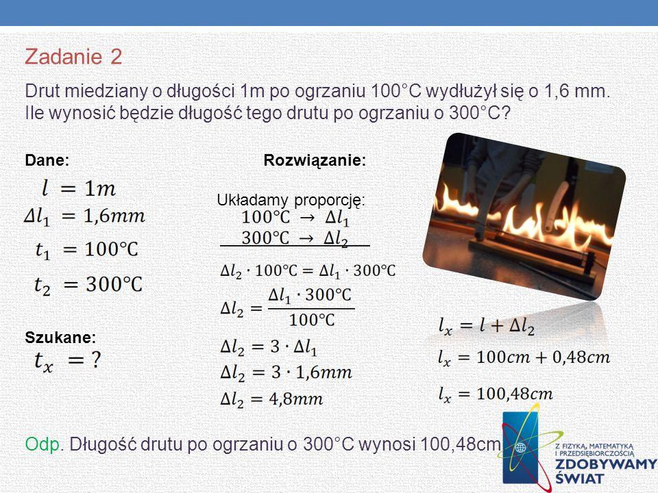 Zadanie 2 Drut miedziany o długości 1m po ogrzaniu 100°C wydłużył się o 1,6 mm. Ile wynosić będzie długość tego drutu po ogrzaniu o 300°C