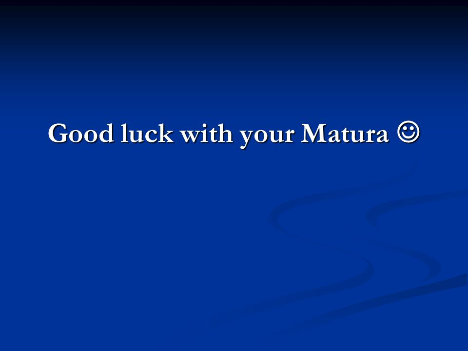 Good luck with your Matura 