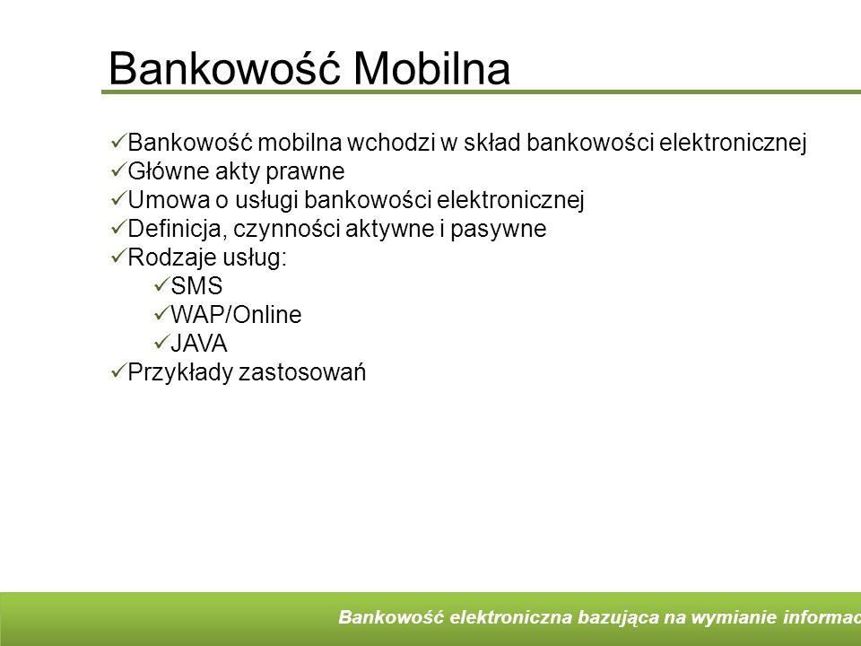 Bankowość Mobilna Bankowość mobilna wchodzi w skład bankowości elektronicznej. Główne akty prawne.