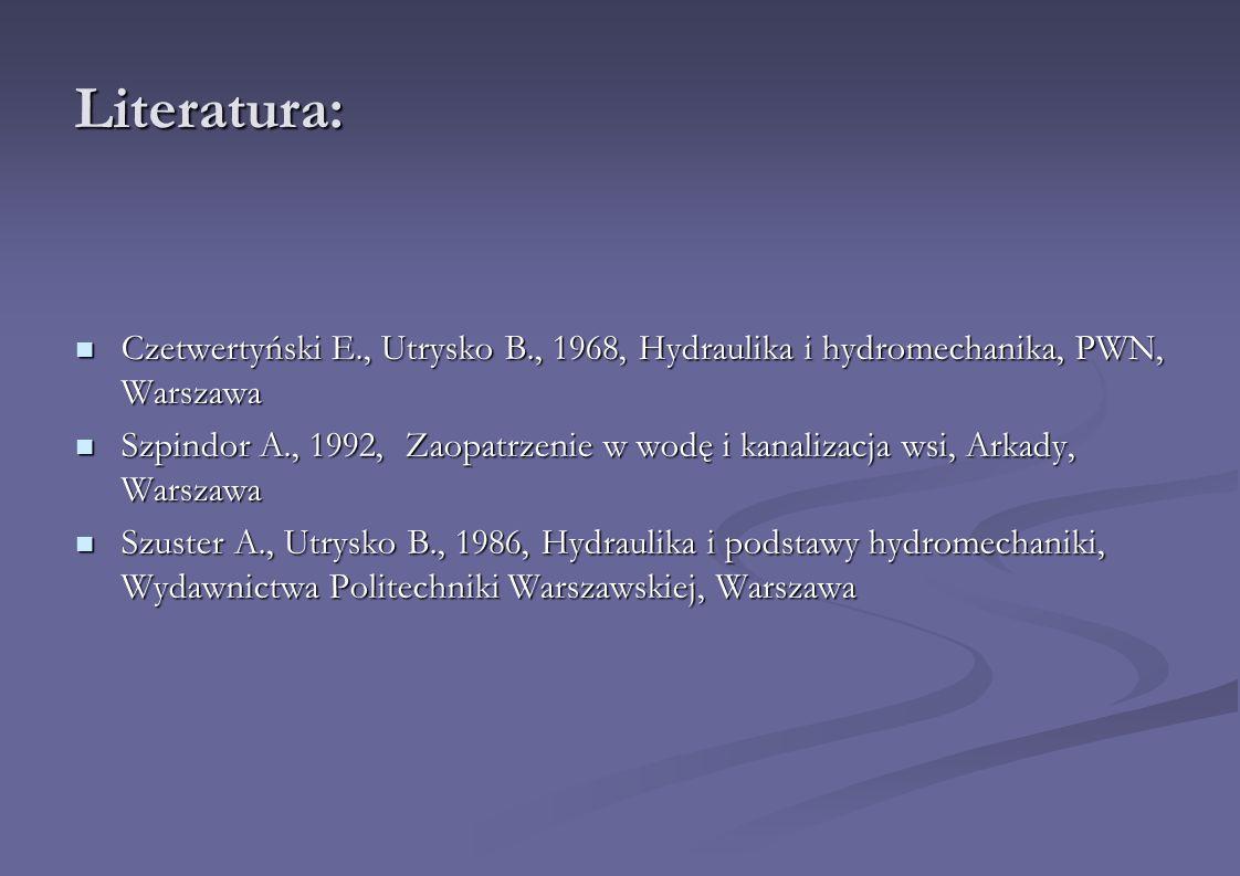 Literatura: Czetwertyński E., Utrysko B., 1968, Hydraulika i hydromechanika, PWN, Warszawa.