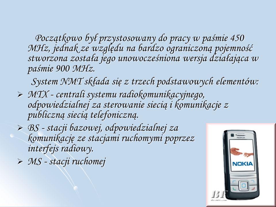 Początkowo był przystosowany do pracy w paśmie 450 MHz, jednak ze względu na bardzo ograniczoną pojemność stworzona została jego unowocześniona wersja działająca w paśmie 900 MHz.