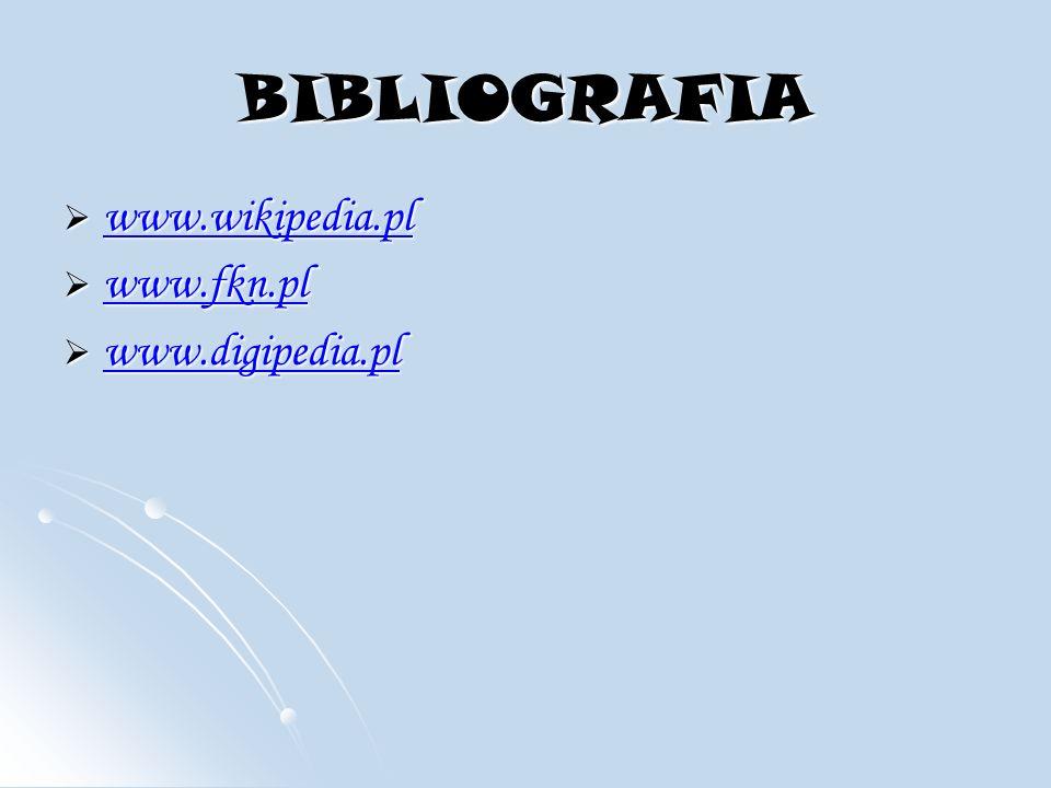 BIBLIOGRAFIA www.wikipedia.pl www.fkn.pl www.digipedia.pl