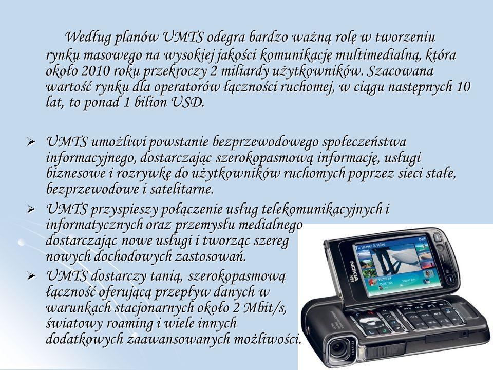 Według planów UMTS odegra bardzo ważną rolę w tworzeniu rynku masowego na wysokiej jakości komunikację multimedialną, która około 2010 roku przekroczy 2 miliardy użytkowników. Szacowana wartość rynku dla operatorów łączności ruchomej, w ciągu następnych 10 lat, to ponad 1 bilion USD.