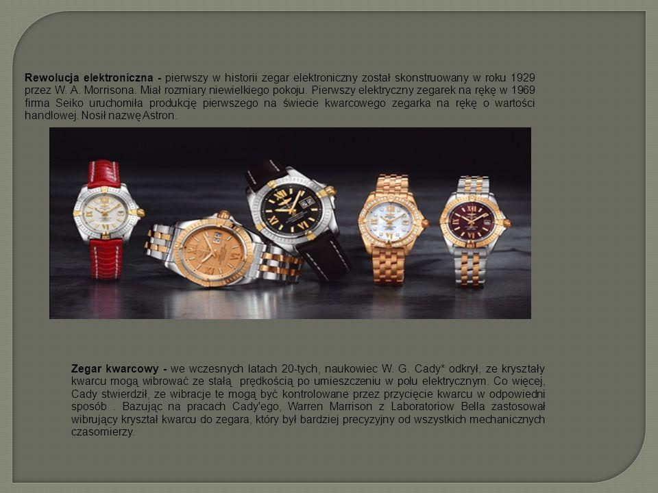 Rewolucja elektroniczna - pierwszy w historii zegar elektroniczny został skonstruowany w roku 1929 przez W. A. Morrisona. Miał rozmiary niewielkiego pokoju. Pierwszy elektryczny zegarek na rękę w 1969 firma Seiko uruchomiła produkcję pierwszego na świecie kwarcowego zegarka na rękę o wartości handlowej. Nosił nazwę Astron.