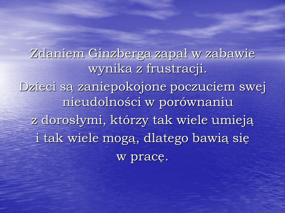 Zdaniem Ginzberga zapał w zabawie wynika z frustracji.