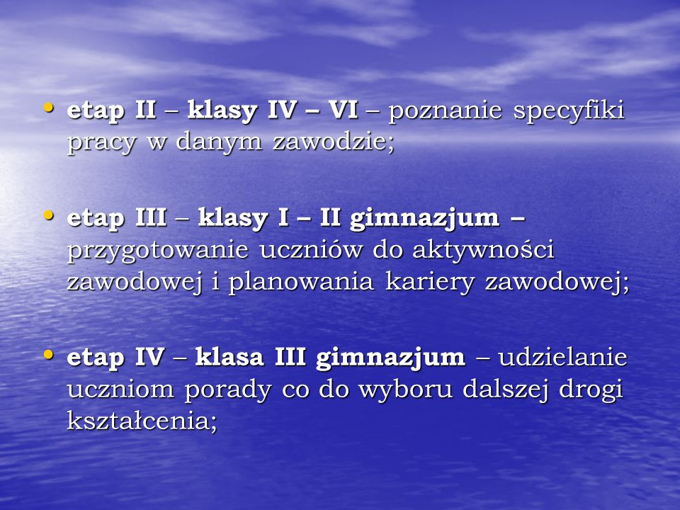 etap II – klasy IV – VI – poznanie specyfiki pracy w danym zawodzie;