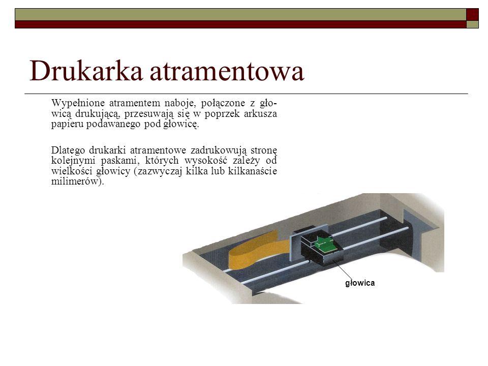 Drukarka atramentowa Wypełnione atramentem naboje, połączone z gło-wicą drukującą, przesuwają się w poprzek arkusza papieru podawanego pod głowicę.