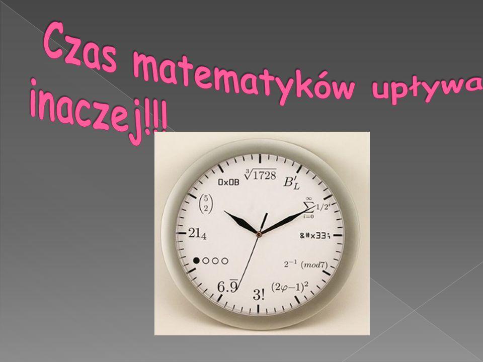 Czas matematyków upływa inaczej!!!