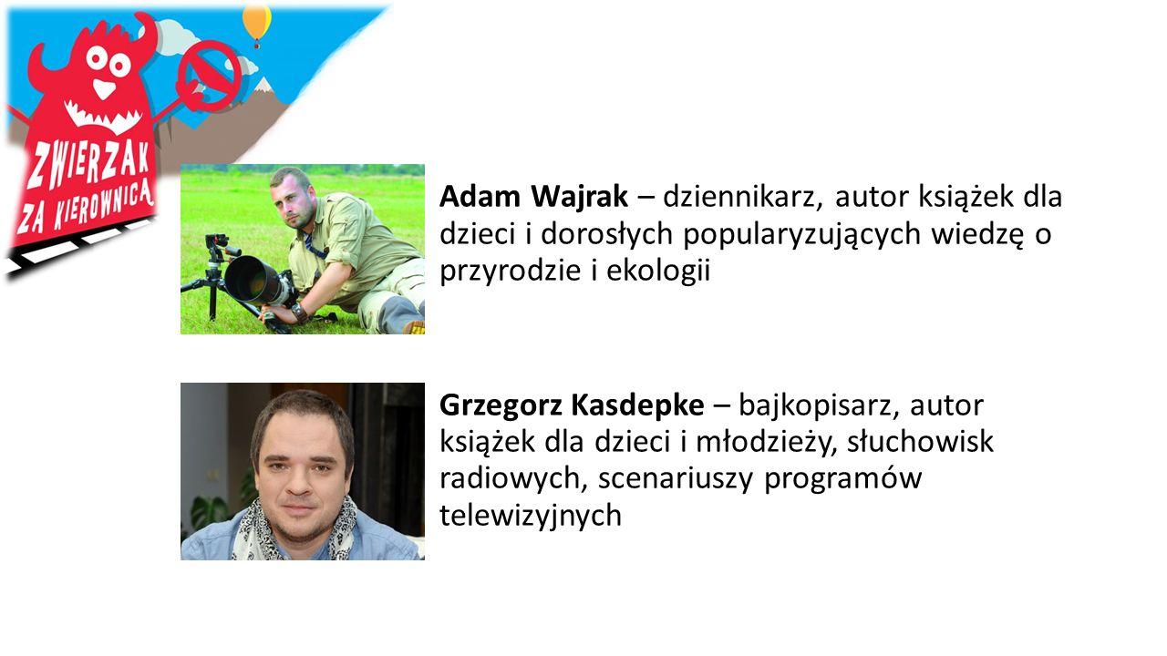 Adam Wajrak – dziennikarz, autor książek dla dzieci i dorosłych popularyzujących wiedzę o przyrodzie i ekologii Grzegorz Kasdepke – bajkopisarz, autor książek dla dzieci i młodzieży, słuchowisk radiowych, scenariuszy programów telewizyjnych