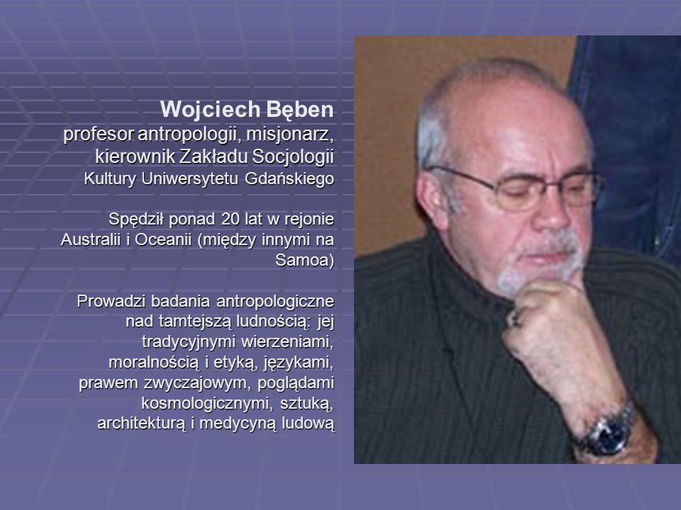 Wojciech Bęben profesor antropologii, misjonarz, kierownik Zakładu Socjologii Kultury Uniwersytetu Gdańskiego.
