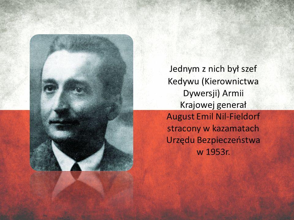 Jednym z nich był szef Kedywu (Kierownictwa Dywersji) Armii Krajowej generał August Emil Nil-Fieldorf stracony w kazamatach Urzędu Bezpieczeństwa w 1953r.