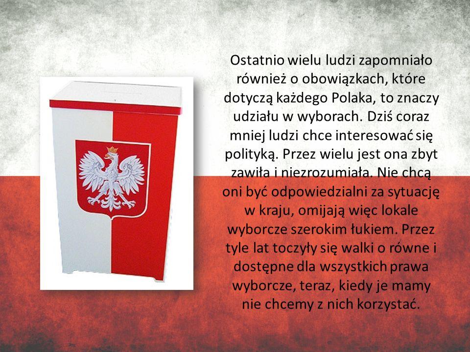 Ostatnio wielu ludzi zapomniało również o obowiązkach, które dotyczą każdego Polaka, to znaczy udziału w wyborach.