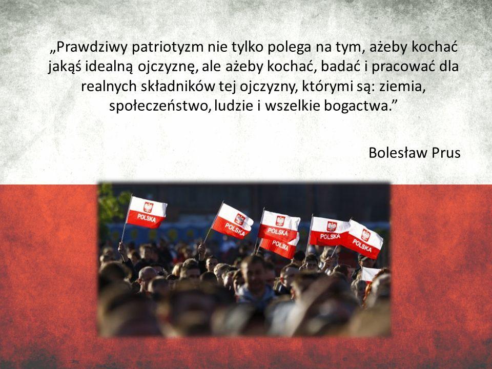 """""""Prawdziwy patriotyzm nie tylko polega na tym, ażeby kochać jakąś idealną ojczyznę, ale ażeby kochać, badać i pracować dla realnych składników tej ojczyzny, którymi są: ziemia, społeczeństwo, ludzie i wszelkie bogactwa. Bolesław Prus"""