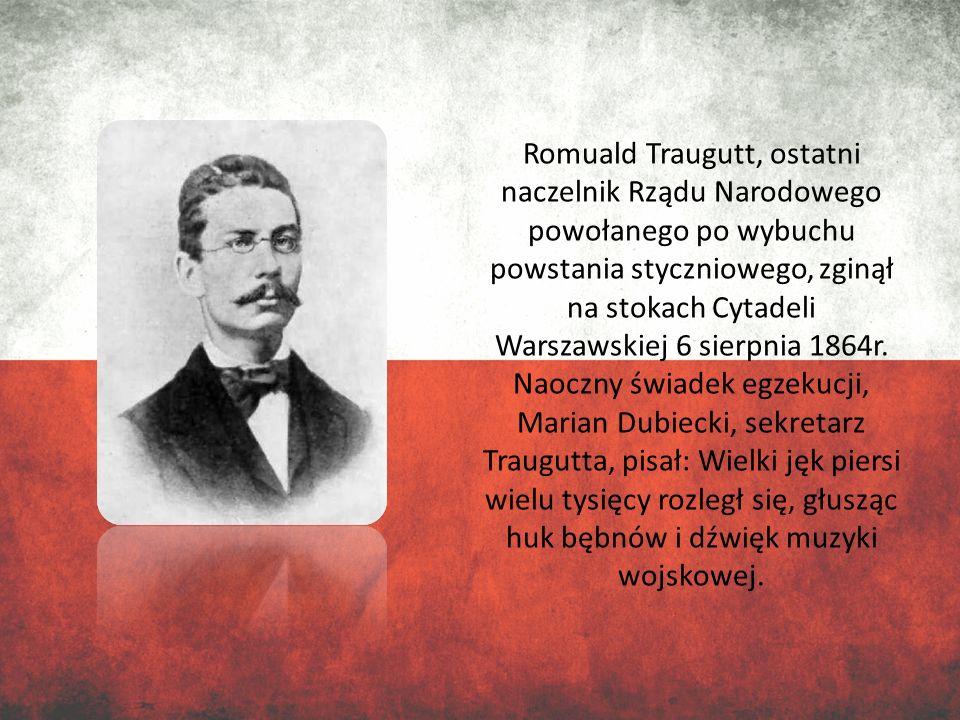 Romuald Traugutt, ostatni naczelnik Rządu Narodowego powołanego po wybuchu powstania styczniowego, zginął na stokach Cytadeli Warszawskiej 6 sierpnia 1864r.