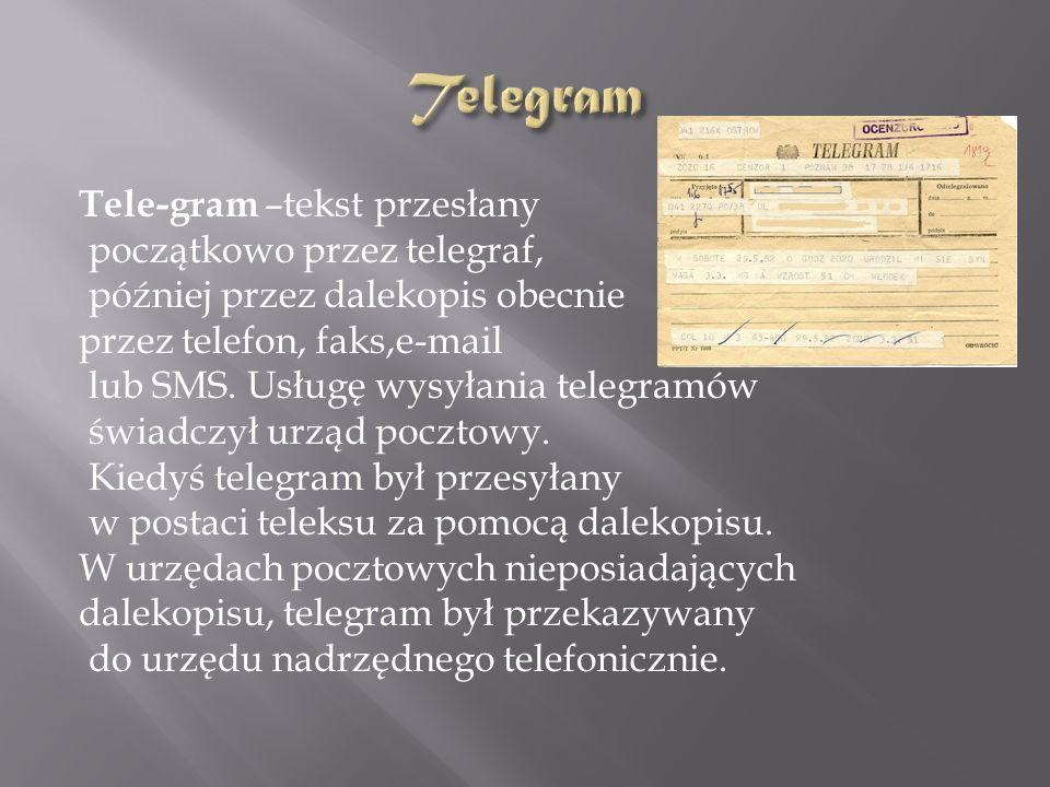 Telegram Tele-gram –tekst przesłany początkowo przez telegraf,