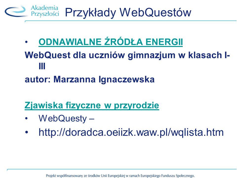Przykłady WebQuestów http://doradca.oeiizk.waw.pl/wqlista.htm