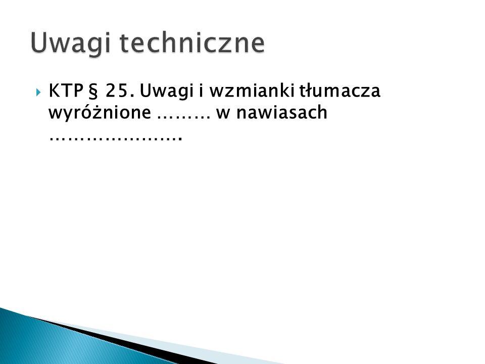 Uwagi techniczne KTP § 25. Uwagi i wzmianki tłumacza wyróżnione ……… w nawiasach ………………….