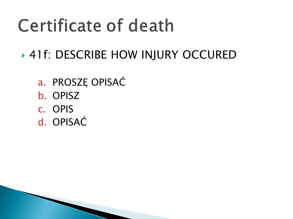 Certificate of death 41f: DESCRIBE HOW INJURY OCCURED PROSZĘ OPISAĆ