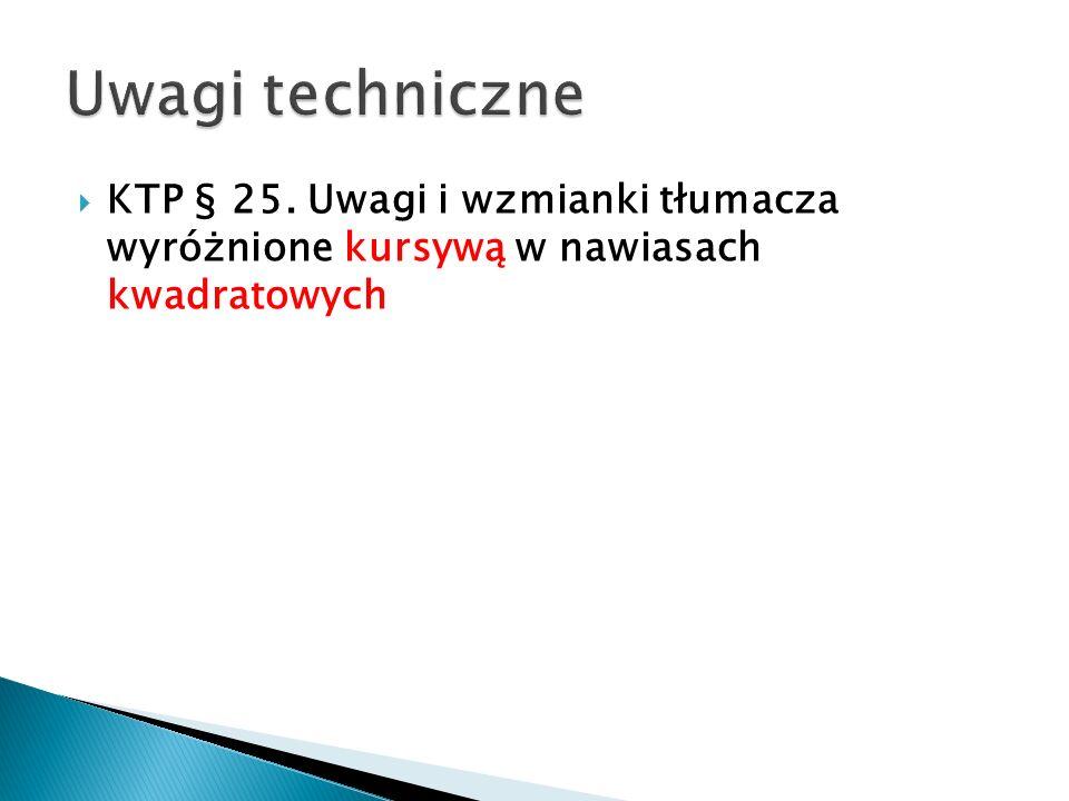 Uwagi techniczne KTP § 25. Uwagi i wzmianki tłumacza wyróżnione kursywą w nawiasach kwadratowych
